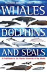 Whales,Dolphins and Seals: A Field Gu...