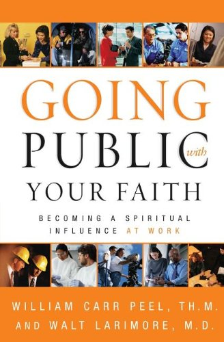 Going Public with Your Faith Becoming a Spiritual Influence at Work310246156