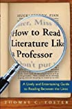 How to Read Literature Like a Professor A Lively & Entertaining Guide to Reading Between the Lines (Paperback, 2003)