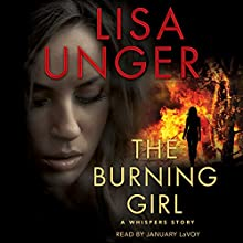The Burning Girl: A Whispers Story (       UNABRIDGED) by Lisa Unger Narrated by January LaVoy