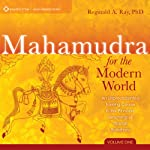 Mahamudra for the Modern World: An Unprecedented Training Course in the Pinnacle Teachings of Tibetan Buddhism | Reginald A. Ray