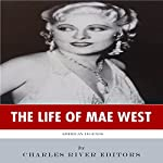 American Legends: The Life of Mae West |  Charles River Editors