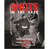 Shots in the Dark: True Crime Pictures by Gail Buckland and Harold Evans