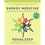 Energy Medicine: Balancing Your Body&#39;s Energies for Optimal Health, Joy, and Vitalitypar Donna Eden