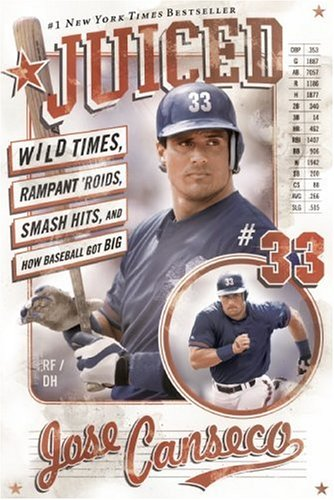 Juiced: Wild Times, Rampant 'Roids, Smash Hits, and How Baseball Got Big, Jose Canseco