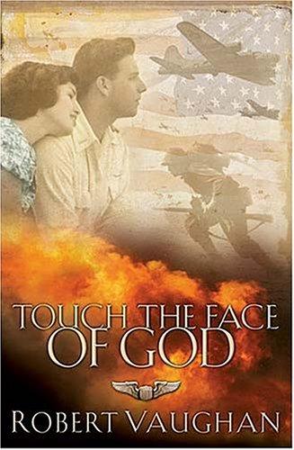 Touch the Face of God : A World War II Novel, ROBERT VAUGHAN