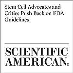 Stem Cell Advocates and Critics Push Back on FDA Guidelines   Alexandra Ossola