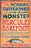 Carl-Johan Vallgren The Horrific Sufferings of the Mind Reading Monster Hercules Barefoot: His Wonderful Love and His Terrible Hatred