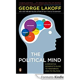 The Political Mind: A Cognitive Scientist's Guide to Your Brain and Its Politics