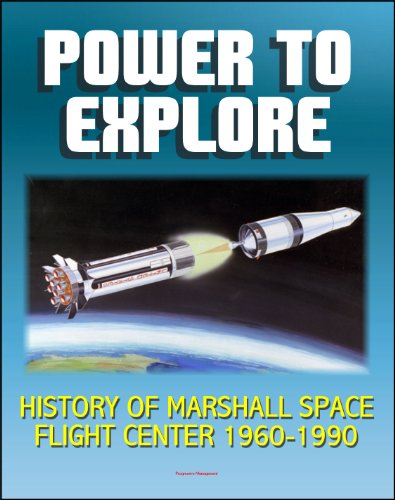 Power To Explore: History Of Marshall Space Flight Center 1960-1990 - Von Braun, Apollo, Saturn V Rocket, Lunar Rover, Skylab, Space Shuttle, Challenger ... Spacelab, Hubble Space Telescope, Iss