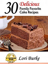 (FREE on 9/21) 30 Delicious  Family Favorite  Cake Recipes by Lori Burke - http://eBooksHabit.com