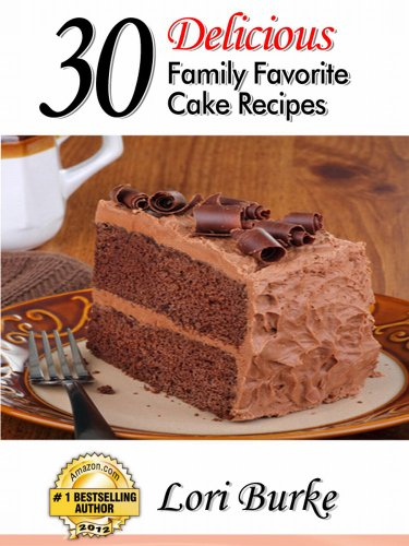 30 Delicious  Family Favorite  Cake Recipes by Lori Burke
