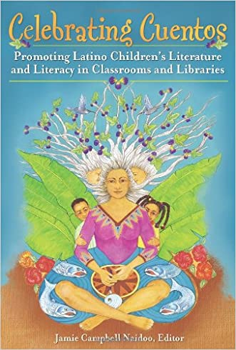 Celebrating Cuentos: Promoting Latino Children's Literature and Literacy in Classrooms and Libraries (Children's and Young Adult Literature Reference)