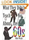 What They Didn't Teach You About the 60s