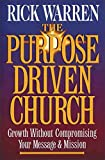 The Purpose Driven Church: Every Church Is Big in God's Eyes (0310201063) by Rick Warren