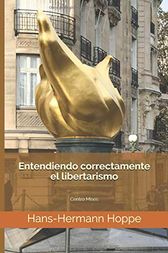 Entendiendo correctamente el libertarismo Centro Mises  [Hoppe, Hans-Hermann] (Tapa Blanda)