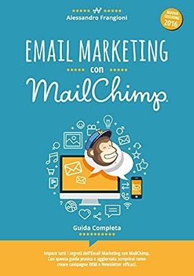 Email Marketing con MailChimp: Guida Completa (2^ edizione)