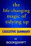 img - for Executive Summary of The Life Changing Magic of Tidying Up: The Japanese Art of Decluttering and Organizing (Life Changing Magic of Tidying by Marie Kondo. Konmari Method) book / textbook / text book