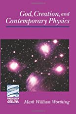 God, Creation, and Contemporary Physics (Theology and the Sciences)