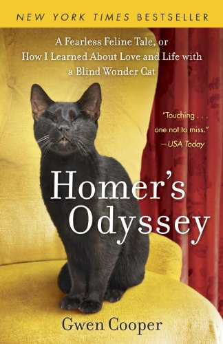 Homer's Odyssey: A Fearless Feline Tale, or How I Learned about Love and Life with a Blind Wonder Cat, Gwen Cooper