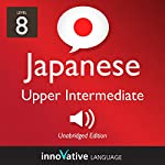 Learn Japanese - Level 8: Upper Intermediate Japanese: Volume 1: Lessons 1-25 |  Innovative Language Learning LLC