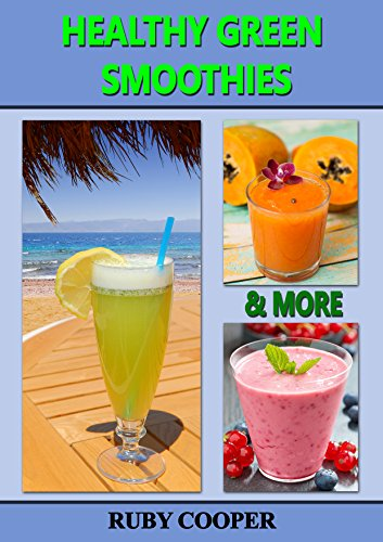 Healthy Green Smoothies & More: (Juicing for weight loss) Weight Loss Motivation (Green Smoothies Detox) Healthy Diet (Diets that Work) Diets (Health, Fitness & Dieting) (Cookbooks Book 11) by Ruby Cooper