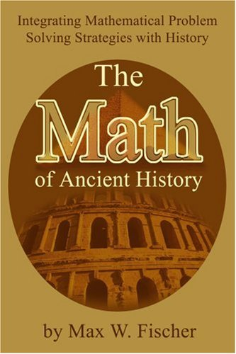 The Math of Ancient History: Integrating Mathematical Problem Solving Strategies with History