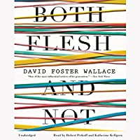 Both Flesh and Not: Essays (       UNABRIDGED) by David Foster Wallace Narrated by Robert Petkoff, Katherine Kellgren