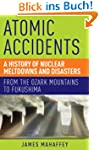 Atomic Accidents: A History of Nuclea...