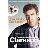 For Crying Out Loud: The World According to Clarkson Volume 3: v. 3 (World According to Clarkson 3)