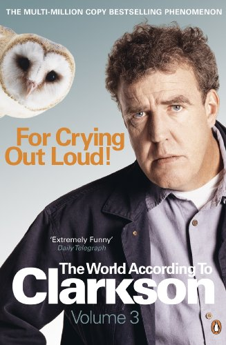 For Crying Out Loud: The World According to Clarkson Volume 3: v. 3