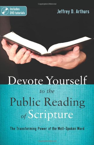 Devote Yourself to the Public Reading of Scripture: The Transforming Power of the Well-spoken Word