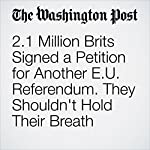 2.1 Million Brits Signed a Petition for Another E.U. Referendum. They Shouldn't Hold Their Breath | Adam Taylor