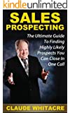 Sales Prospecting: The Ultimate Guide To Finding Highly Likely Prospects You Can Close In One Call (English Edition)
