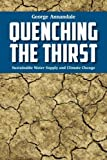 img - for Quenching the Thirst: Sustainable Water Supply and Climate Change by George Annandale (2013-07-20) book / textbook / text book