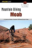 Mountain Biking Moab, 2nd: A Guide to Moabs Greatest Off-Road Bicycle Rides (Regional Mountain Biking Series)