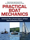 img - for Practical Boat Mechanics: Commonsense Ways to Prevent, Diagnose, and Repair Engines and Mechanical Problems book / textbook / text book