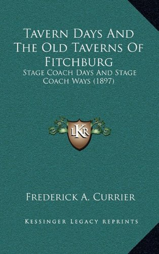 Tavern Days and the Old Taverns of Fitchburg: Stage Coach Days and Stage Coach Ways (1897)