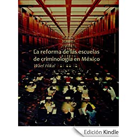 La reforma de las escuelas de Criminologa en Mxico (Criminologa y Justicia)