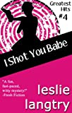 I Shot You Babe (Greatest Hits romantic mysteries book #4) (Greatest Hits Mysteries)