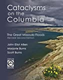 img - for Cataclysms on the Columbia: The Great Missoula Floods (OpenBook) 2nd , Revi edition by Allen, John Eliot, Burns, Marjorie, Burns, Scott (2009) Paperback book / textbook / text book