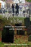 img - for Putting the Supernatural in Its Place: Folklore, the Hypermodern, and the Ethereal by Jeannie Banks Thomas (2015-09-30) book / textbook / text book