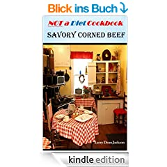 Savory Corned Beef: NOT a Diet Cookbook (English Edition)