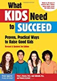 img - for What Kids Need to Succeed: Proven, Practical Ways to Raise Good Kids (Revised & Updated 3rd Edition) book / textbook / text book