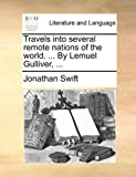 Travels Into Several Remote Nations of the World. ... By Lem