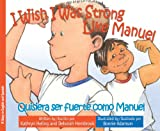 img - for I Wish I Was Strong Like Manuel / Quisiera ser fuerte como Manuel book / textbook / text book
