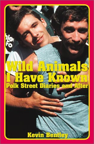 Wild Animals I Have Known : Polk Street Diaries and After, KEVIN BENTLEY