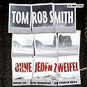 Ohne jeden Zweifel Hörbuch von Tom Rob Smith Gesprochen von: Beate Himmelstoß, Friedrich Mücke