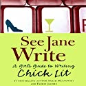 See Jane Write: A Girl's Guide to Writing Chick Lit (       UNABRIDGED) by Sarah Mlynowski, Farrin Jacobs Narrated by Jessica Almasy