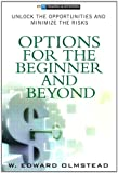 Options for the Beginner and Beyond: Unlock the Opportunities and Minimize the Risks